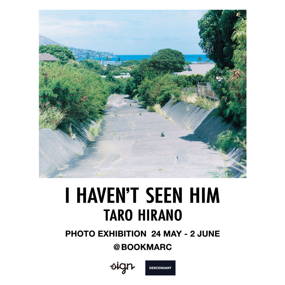 "DESCENDANT Presents ""I HAVEN'T SEEN HIM"" TARO HIRANO"